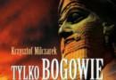 """""""Tylko bogowie żyją wiecznie"""" - K. Milczarek"""