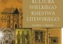 """""""Kultura Wielkiego Księstwa Litewskiego. Analizy i obrazy."""" - recenzja"""