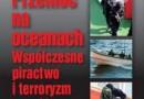 """""""Przemoc na oceanach. Współczesne piractwo i terroryzm morski"""" - K. Kubiak - recenzja"""