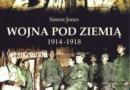 """""""Wojna pod ziemią 1914-1918"""" - S. Jones - recenzja"""