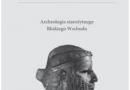 """""""Archeologia starożytnego Bliskiego Wschodu"""" - A. Smogorzewska, F.M. Stępniowski (red.) - recenzja"""