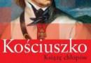 """""""Kościuszko. Książę chłopów"""" - A. Storozynski - recenzja"""