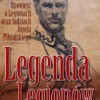 """""""Legenda Legionów. Opowieść o Legionach oraz ludziach Józefa Piłsudskiego"""" - recenzja"""