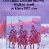 """""""Odbudowa kawalerii liniowej Wielkiej Armii po klęsce 1812 roku"""" - M. Baranowski - recenzja"""