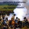 """Ostatnia kampania Napoleona na terenie Niemiec"" – F. L. Petre - recenzja"