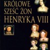 """""""Królowe. Sześć żon Henryka VIII"""" - D. Starkey - recenzja"""