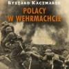 """""""Polacy w Wehrmachcie"""" - R. Kaczmarek - recenzja"""