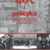 """""""Sport i polityka w dwudziestowiecznych państwach..."""" - T. Gąsowski, S. Bielański (red.) - recenzja"""