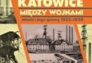 """""""Katowice między wojnami, Miasto i jego sprawy 1922 – 1939"""" - W. Janota - recenzja"""