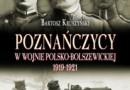 """""""Poznańczycy w wojnie polsko-bolszewickiej 1919-1921"""" - B. Kruszyński - recenzja"""