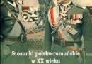 """""""Stosunki polsko-rumuńskie w XX wieku"""" - M.Białokur, M.Patelski (red.) - recenzja"""