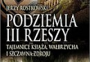 """""""Podziemia III Rzeszy. Tajemnice Książa, Wałbrzycha i Szczawna-Zdroju"""" - J. Rostkowski - recenzja"""