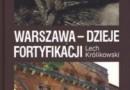 """""""Warszawa - dzieje fortyfikacji"""" - L. Królikowski - recenzja"""