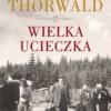 """""""Wielka ucieczka"""" - J. Thorwald - recenzja"""