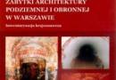 """""""Zabytki architektury podziemnej i obronnej w Warszawie"""" - A. Ponikiewski - recenzja"""