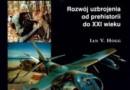 """""""Encyklopedia uzbrojenia. Rozwój uzbrojenia od prehistorii do XXI wieku"""" - I.V. Hogg - recenzja"""
