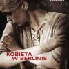 """""""Kobieta w Berlinie. Zapiski z 1945 roku"""" - Anonyma - recenzja"""