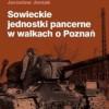 """""""Sowieckie jednostki pancerne w walkach o Poznań"""" - J. Jerzak - recenzja"""
