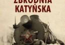 """""""Zbrodnia katyńska mord, kłamstwo, pamięć"""" - A. Przewoźnik, J. Adamska - recenzja"""
