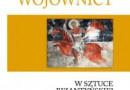 """""""Święci Wojownicy w sztuce bizantyjskiej (843-1261)"""" - P. Ł. Grotowski - recenzja"""