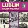 """""""Lublin między wojnami. Opowieść o życiu miasta 1918-1939"""" - M. Denys - recenzja"""