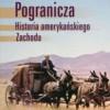 """""""Pogranicza. Historia amerykańskiego Zachodu""""- R. V. Hine, J. M. Faragher - recenzja"""