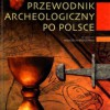 """""""Przewodnik archeologiczny po Polsce"""" – A. Malinowska-Sypek, R. Sypek, D. Sukniewicz – recenzja"""