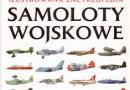 """""""Ilustrowana encyklopedia. Samoloty wojskowe"""" – J. Winchester – recenzja"""