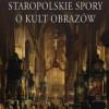 """""""Staropolskie spory o kult obrazów"""" - J. Kracik - recenzja"""