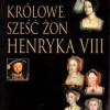 """""""Królowe. 6 żon Henryka VIII"""" – D.  Starkey – recenzja"""
