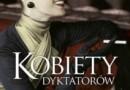 """""""Kobiet dyktatorów. Prawdziwe historie"""" - D. Ducret - recenzja"""