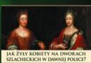 """Premiera: """"Szlachcianki w świecie sarmackim"""", K. Stojek-Sawicka"""