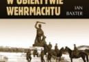 """""""Zdławienie Polski w obiektywie Wehrmachtu"""" – I. Baxter – recenzja"""