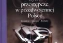 """""""Życie przestępcze w przedwojennej Polsce"""" – M. Piątkowska – recenzja"""