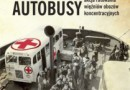 """""""Białe autobusy. Pakt z Himmlerem i niezwykła akcja ratowania więźniów obozów koncentracyjnych"""" – S. Persson - recenzja"""