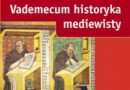"""Vademecum historyka mediewisty"" – J. Nikodem, D.A. Sikorski (red.) – recenzja"