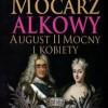 """""""Mocarz alkowy. August II Mocny i kobiety"""" – I. Kienzler – recenzja"""