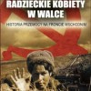 """""""Radzieckie kobiety w walce. Historia przemocy na froncie wschodnim"""" – A. Krylova – recenzja"""