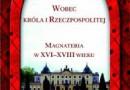 """""""Wobec króla i Rzeczpospolitej. Magnateria w XVI-XVIII wieku"""" – E. Dubas-Urwanowicz, J. Urwanowicz (red.) – recenzja"""