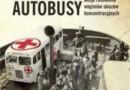 """""""Białe autobusy. Pakt z Himmlerem i niezwykła akcja ratowania więźniów obozów koncentracyjnych"""" – S. Persson – recenzja"""