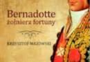 """""""Bernadotte – żołnierz fortuny"""" - K. Mazowski - recenzja"""