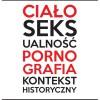 """Interdyscyplinarna konferencja o seksualności: """"Ciało, seksualność, pornografia – kontekst historyczny"""""""