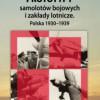 """""""Prototypy samolotów bojowych i zakłady lotnicze. Polska 1930-1939"""" - E. Malak - recenzja"""