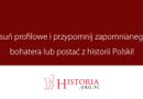 Usuń profilowe i przypomnij zapomnianego bohatera z historii Polski!
