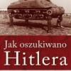 """""""Jak oszukiwano Hitlera. Podwójni agenci i dezinformacja podczas II wojny światowej"""" – T. Crowdy – recenzja"""