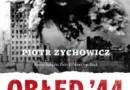 """""""Obłęd '44. Czyli jak Polacy zrobili prezent Stalinowi, wywołując Powstanie Warszawskie"""" – P. Zychowicz - recenzja"""