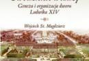 """""""Uwodziciele władzy. Geneza i organizacja dworu Ludwika XIV"""" - W. St. Magdziarz - recenzja"""