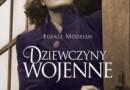 """""""Dziewczyny wojenne. Prawdziwe historie"""" - Ł. Modelski - recenzja"""