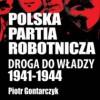 """""""Polska Partia Robotnicza. Droga do władzy 1941-1944"""" - P. Gontarczyk - recenzja"""