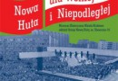 Nowa Huta dla Wolnej i Niepodległej w Muzeum Historycznym Miasta Krakowa